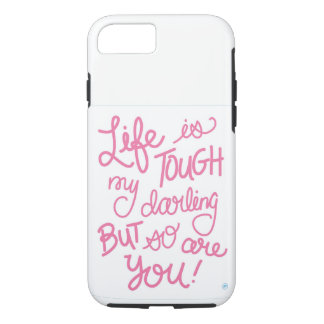 Life is Tough My Darling But So Are You Phone Case