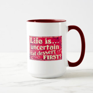 Life is uncertain - eat dessert first - coffee mug