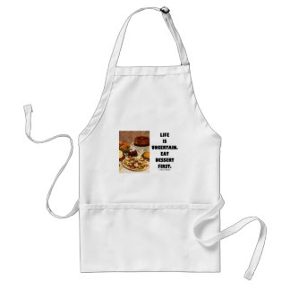 Life Is Uncertain.  Eat Dessert First. (Humor) Standard Apron