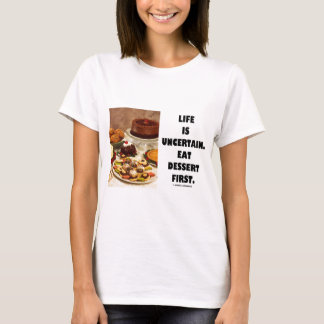 Life Is Uncertain.  Eat Dessert First. (Humor) T-Shirt