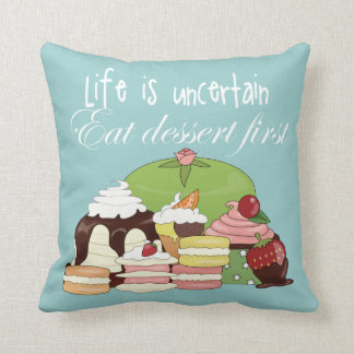 Life is uncertain eat dessert first throw pillow