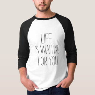 LIFE IS WAITING FOR YOU Motivational Quote T-Shirt