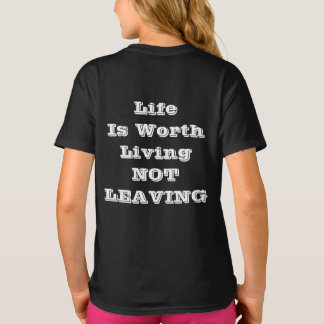 Life Is Worth Living NOT LEAVING T-shirt