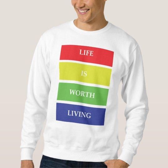 Life Is Worth Living Sweatshirt