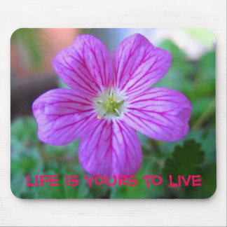 LIFE IS YOURS TO LIVE MOUSE PAD