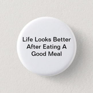Life Looks Better After Eating A Good Meal 1 Inch Round Button
