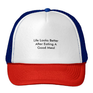 Life Looks Better After Eating A Good Meal Trucker Hat