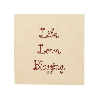 Life. Love. Blogging. Wood Panel Wood Canvas