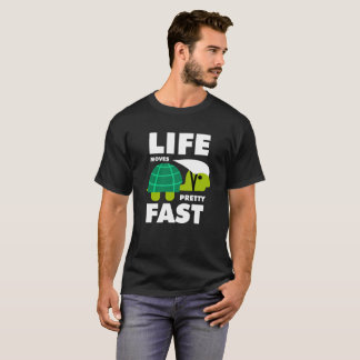 Life move pretty nearly T-Shirt
