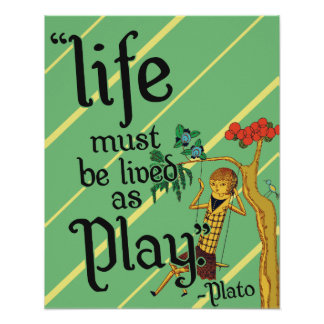 'Life must be lived as play' cute quote poster