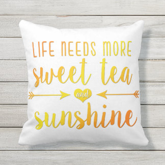 Life Needs More Sweet Tea and Sunshine Pillow