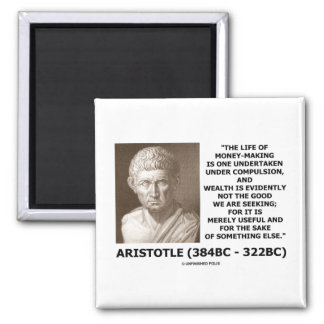 Life Of Money-Making Compulsion Wealth (Aristotle) Magnet