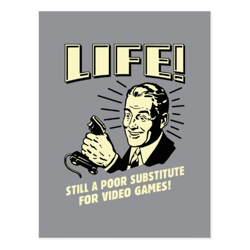 Life: Poor Subsitute For Video Games Post Cards