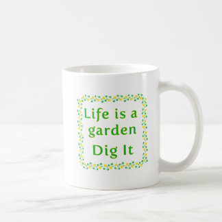 Life Quote | Life Is A Garden Dig It Coffee Mug