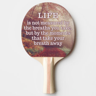Life Quote ping pong paddle