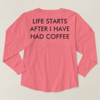 Life Starts After I Have Had Coffee Spirit Jersey