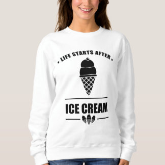 Life Starts After ICE CREAM Sweatshirt