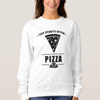 Life Starts After PIZZA Sweatshirt