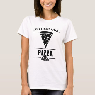 Life Starts After PIZZA T-Shirt