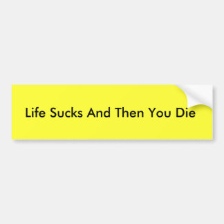 Life Sucks And Then You Die bumper sticker