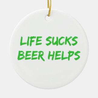 Life Sucks Beer Helps Round Ceramic Ornament