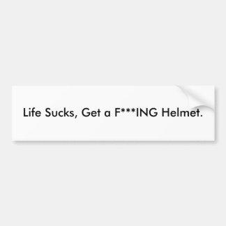 Life Sucks, Get a F***ING Helmet. Bumper Sticker