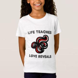 """""""Life Teaches, Love Reveals"""" Girls' T-Shirt"""