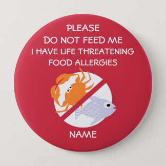 Life Threatening Fish Allergy Pin, Don't Feed 4 Inch Round Button