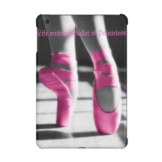 Life w/out Ballet is Pointeless iPad Retina Cases iPad Mini Cover