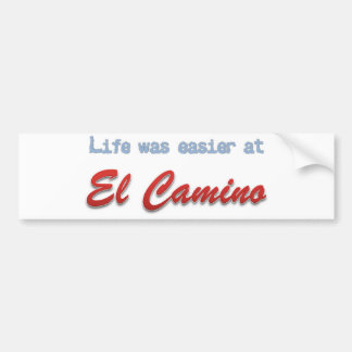 Life Was Easier at El Camino Bumper Sticker