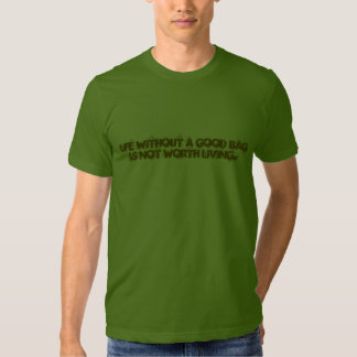 Life without a good bag is not worth living. tshirts