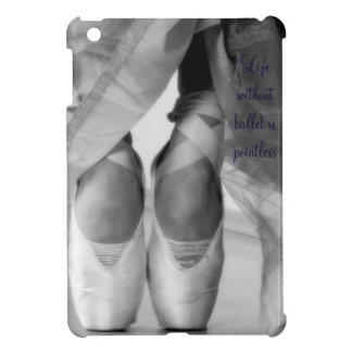 Life without Ballet is Pointless iPad Mini Cases iPad Mini Cover