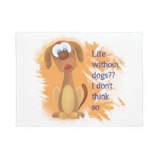 Life without Dogs, I don't think so, Fun Pet quote Doormat