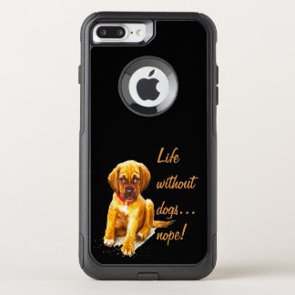 Life without dogs, nope fun quote OtterBox commuter iPhone 8 plus/7 plus case