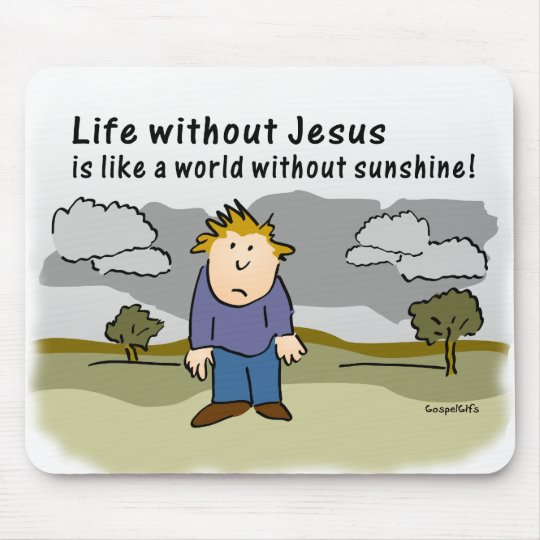 Life Without Jesus - World Without Sunshine Mouse Pad