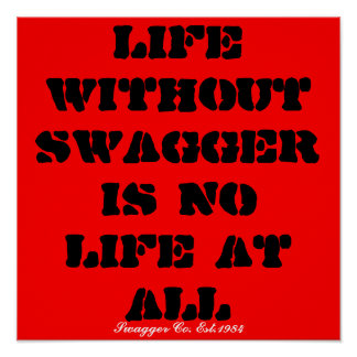 Life without SWAGGER is no life at all, Swagger... Poster