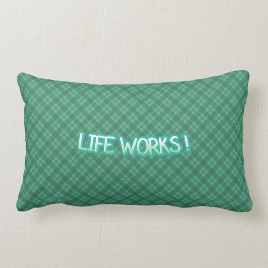 Life Works! Throw Pillow