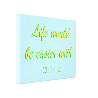 Life would be easier with Ctrl Z Canvas Print