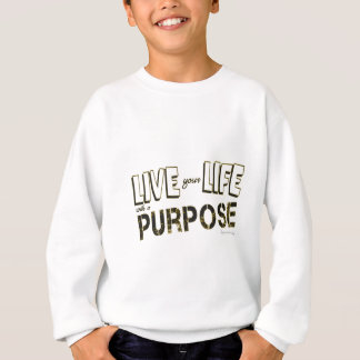 Life your life with a purpose sweatshirt