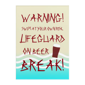 Lifeguard On Beer Break Swim At Your Own Risk Acrylic Print