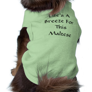 Life's A Breeze For This Maltese Shirt