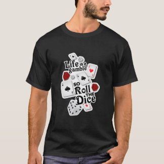 Life's a Gamble, So Roll the Dice! T-Shirt
