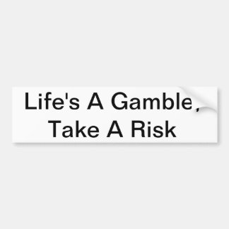 Life's A Gamble, Take A Risk Bumper Sticker