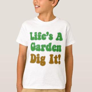 Life's A Garden Dig It T-Shirt