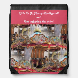 Life's a Merry-Go-Round & I'm Enjoying the Ride! Drawstring Backpack
