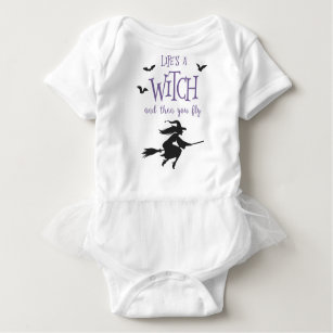 Life's A Witch and Then You Fly Baby Bodysuit