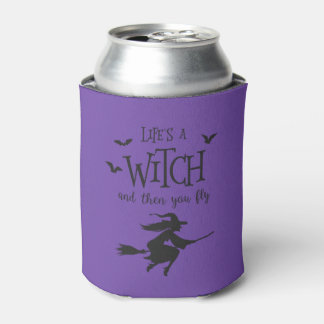 Life's A Witch and Then You Fly Can Cooler