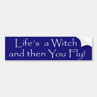 Life's a Witch... Bumper Sticker