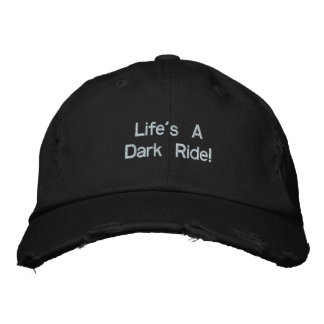 Life's ADark Ride! Embroidered Hat