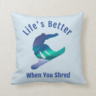 Life's Better When You Shred, Snowboarding Pillow